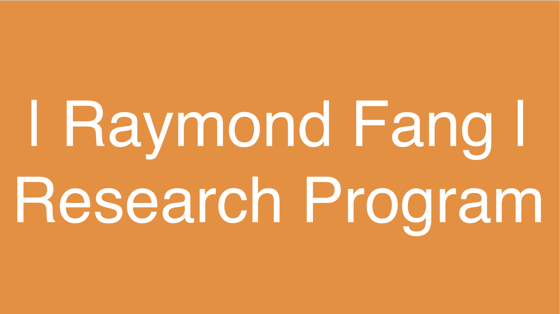 "This image says ""Raymond Fang, Research Program"""