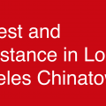 """Image reads """"Protest and Resistance in Los Angeles Chinatown"""""""
