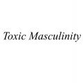 Toxic masculinity